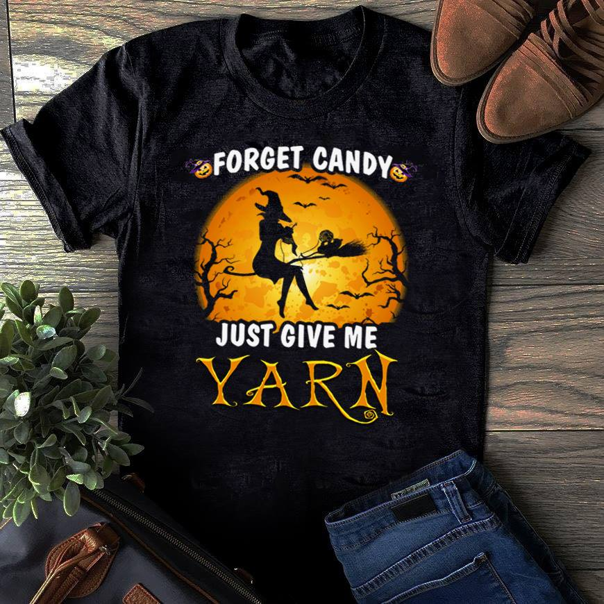 Halloween forget candy just give me Yarn shirt