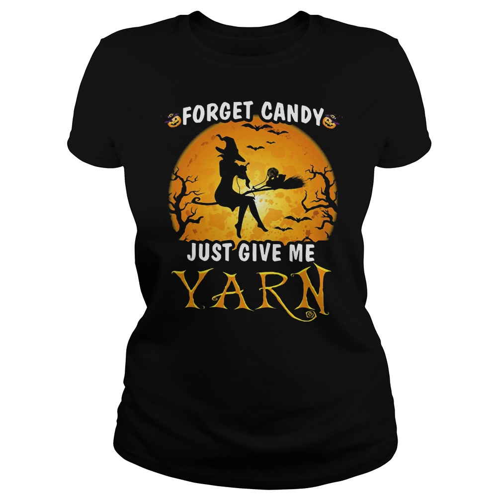 Halloween forget candy just give me Yarn Ladies t-shirt
