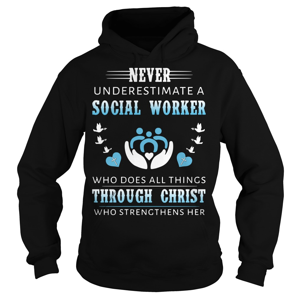 Never underestimate a social worker who does all things through christ who strengthens her hoodie