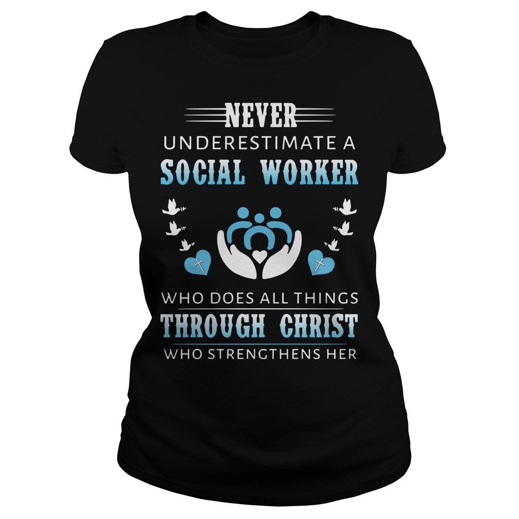 Never underestimate a social worker who does all things through christ who strengthens her ladies shirt