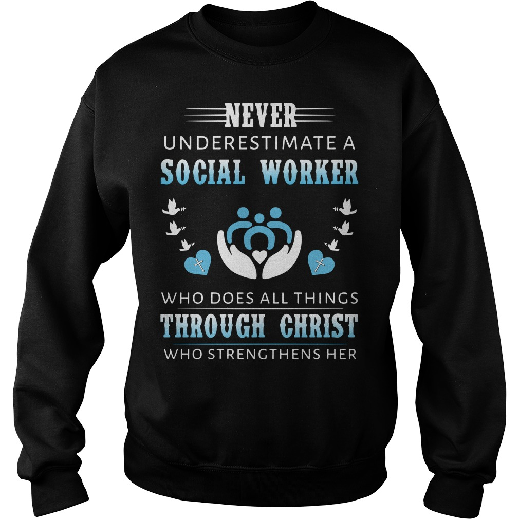 Never underestimate a social worker who does all things through christ who strengthens her sweater