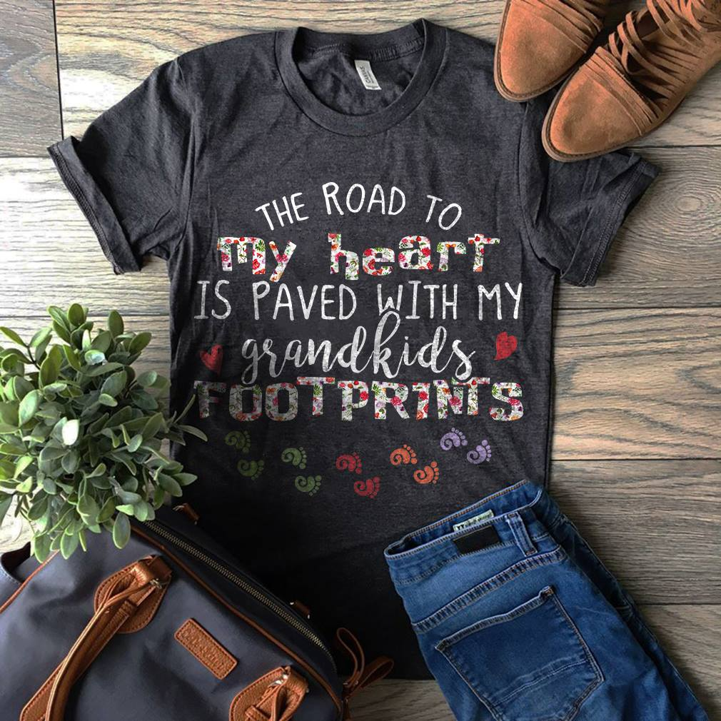 The road my heart is paved with my grandkids footprints shirt