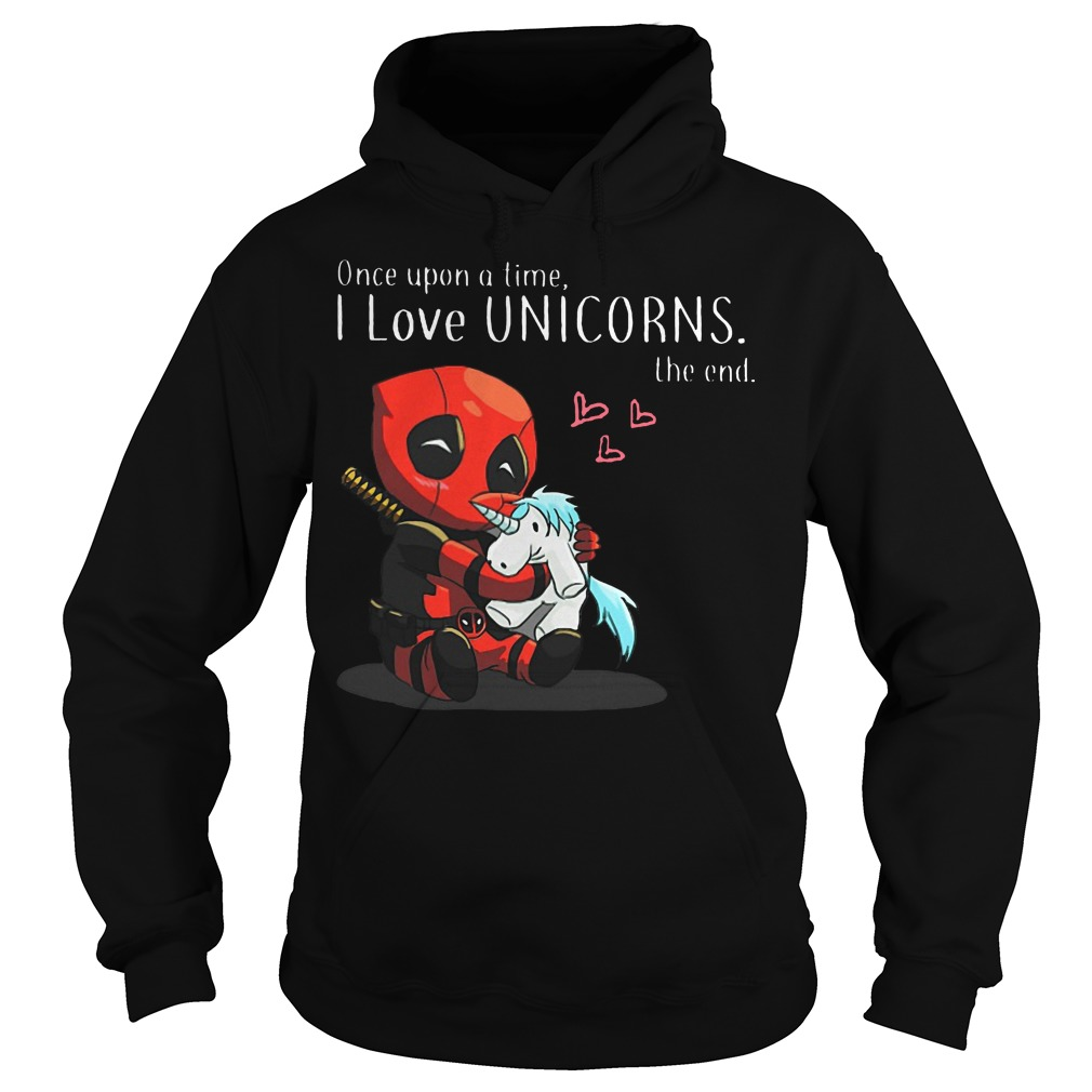 Deadpool once upon a time I love Unicorns the end Hoodie