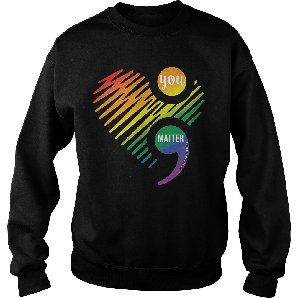 Lgbt heart you matter don't let your story and Sweater