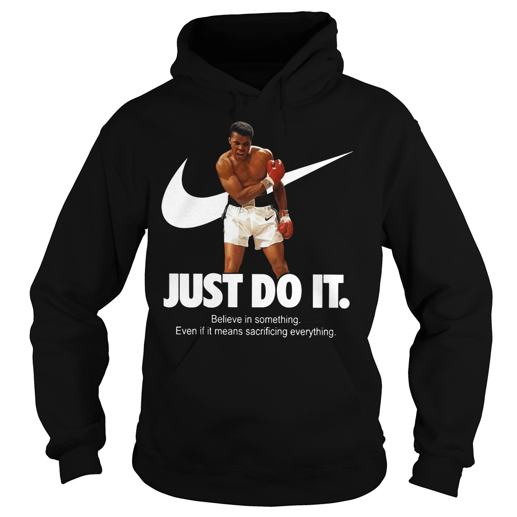 Muhammad Ali nike just do it believe in something Hoodie