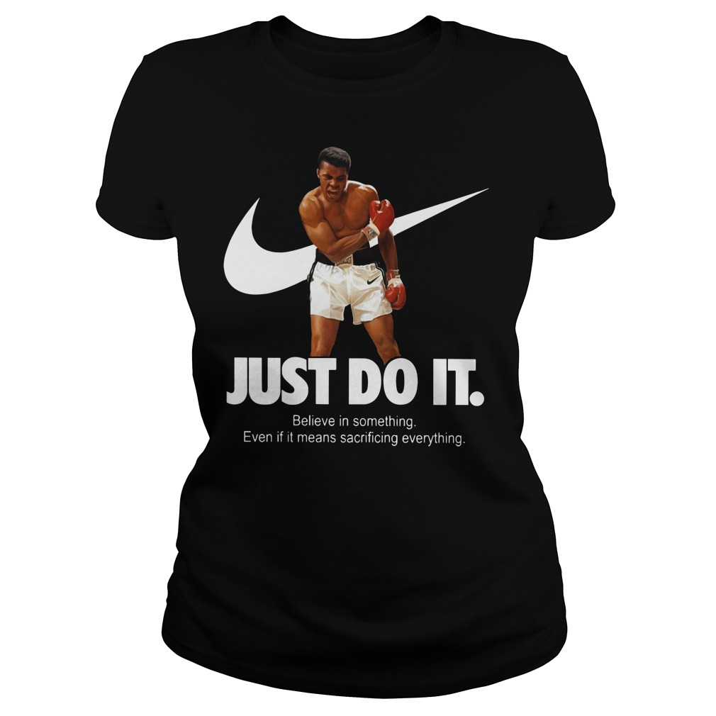 Muhammad Ali nike just do it believe in something Ladies t-shirt