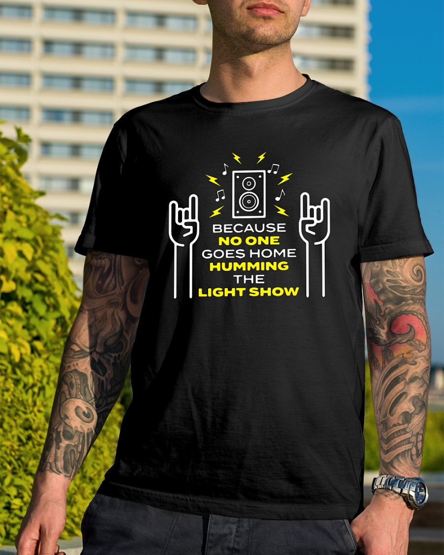 Because no one goes home humming the light show shirt