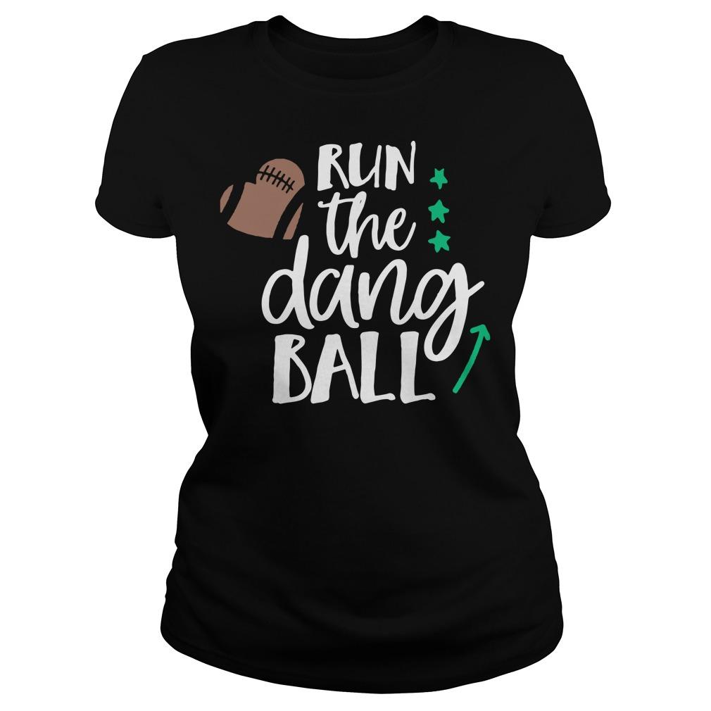 Run the dang ball ladies tee