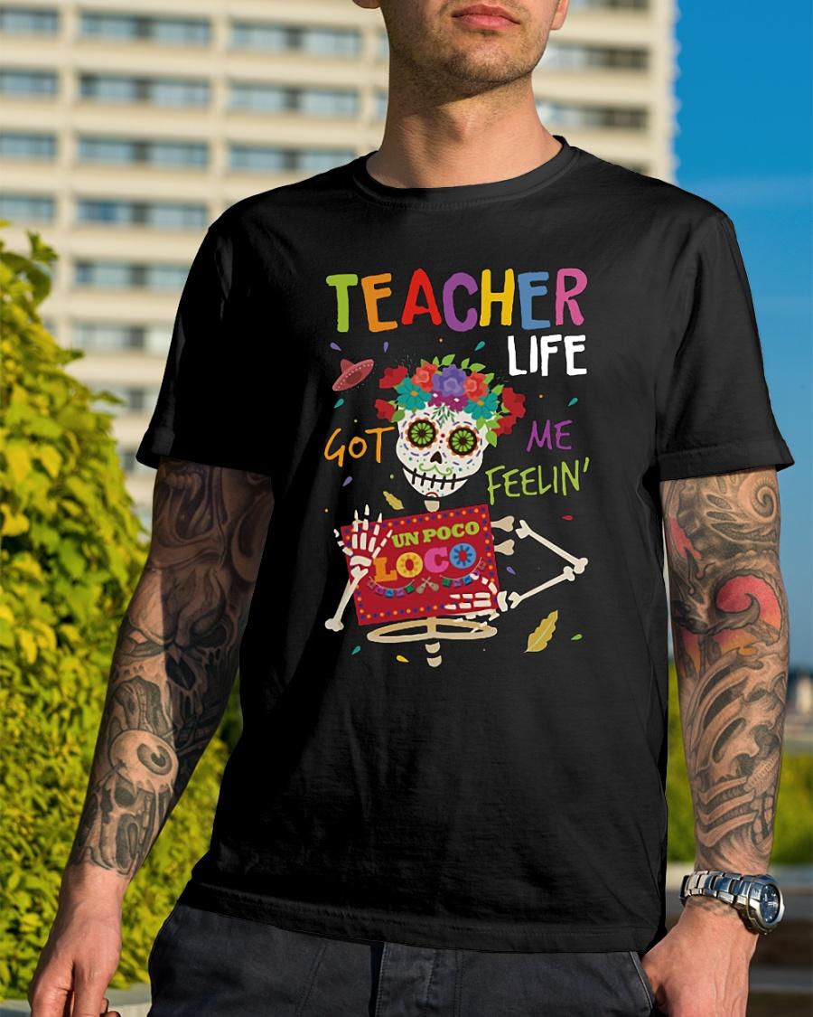 Teacher life got me feelin un poco loco shirt