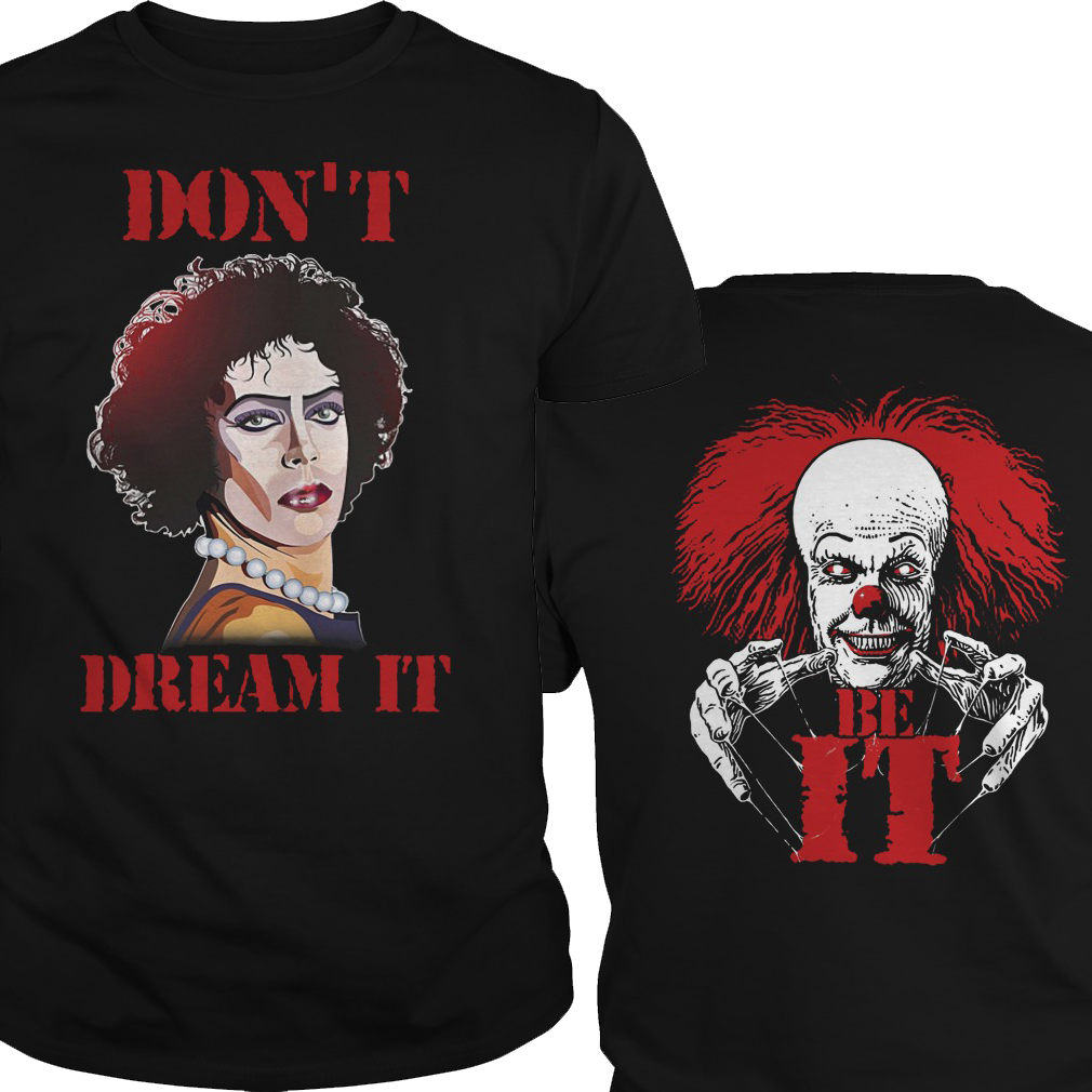 Pennywise and Frank N Furter Dont dream it Be IT shirt