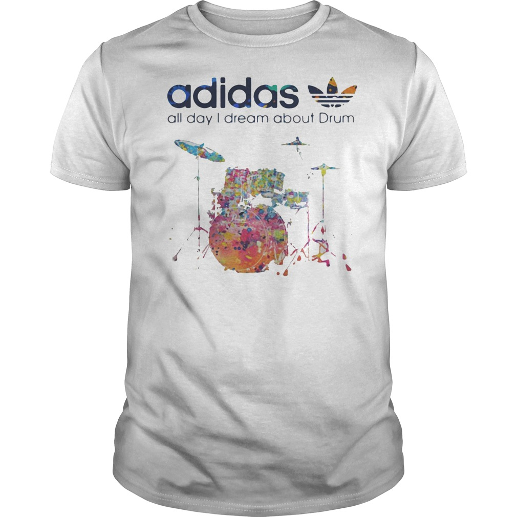 Adidas all day I dream about Drum shirt