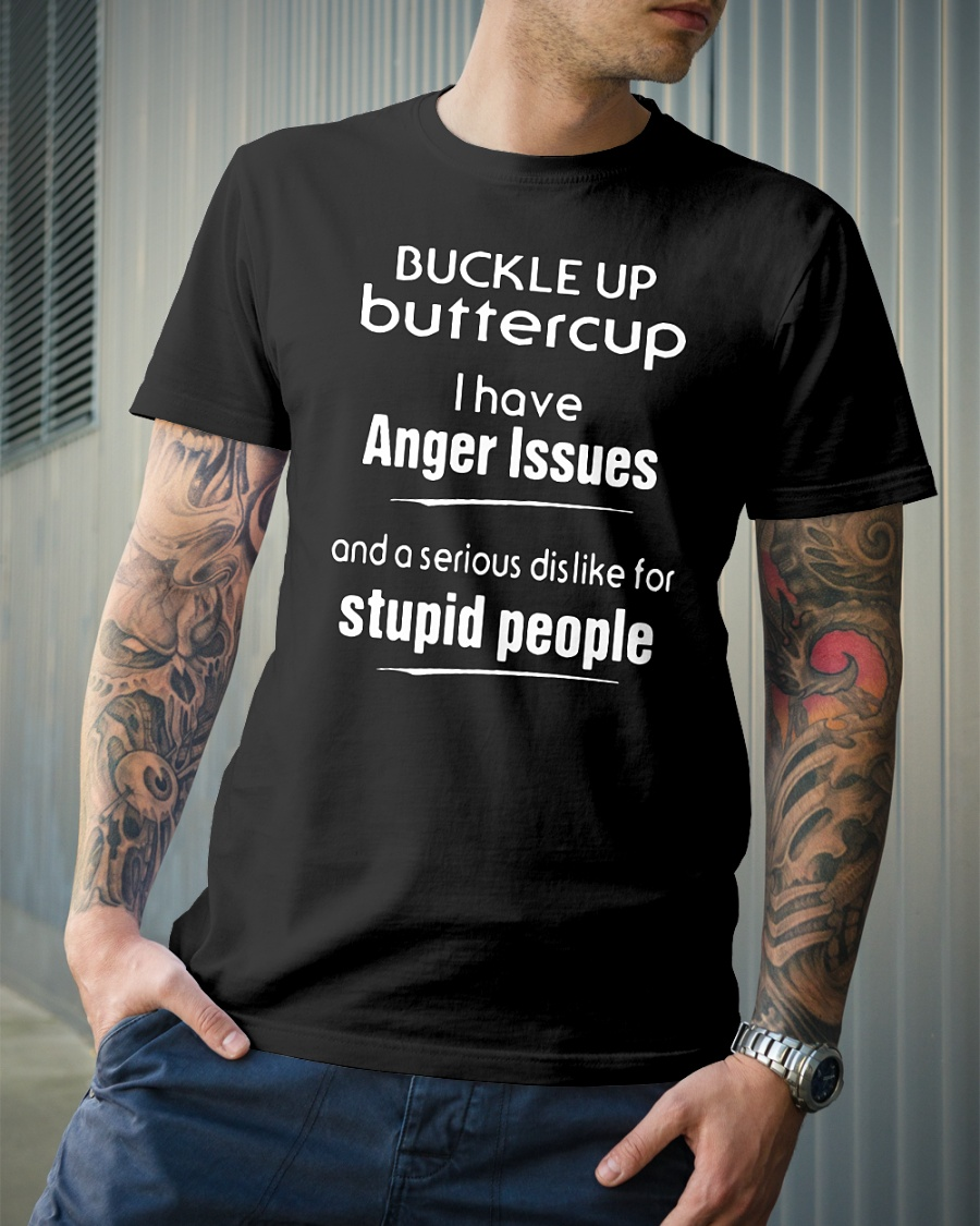 Buckle up buttercup I have anger issues shirt