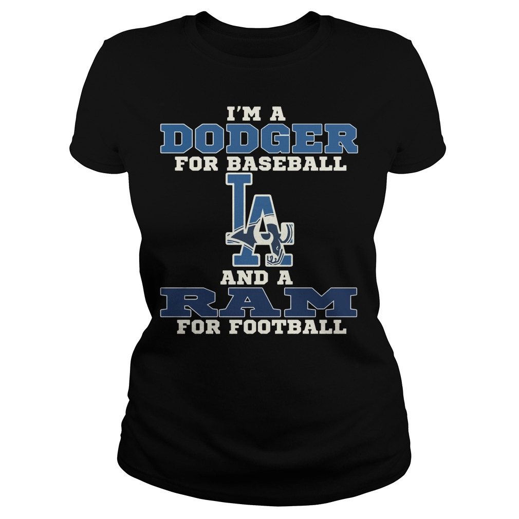 Im a Dodger for baseball LA and a Ram for football Ladies t-shirt