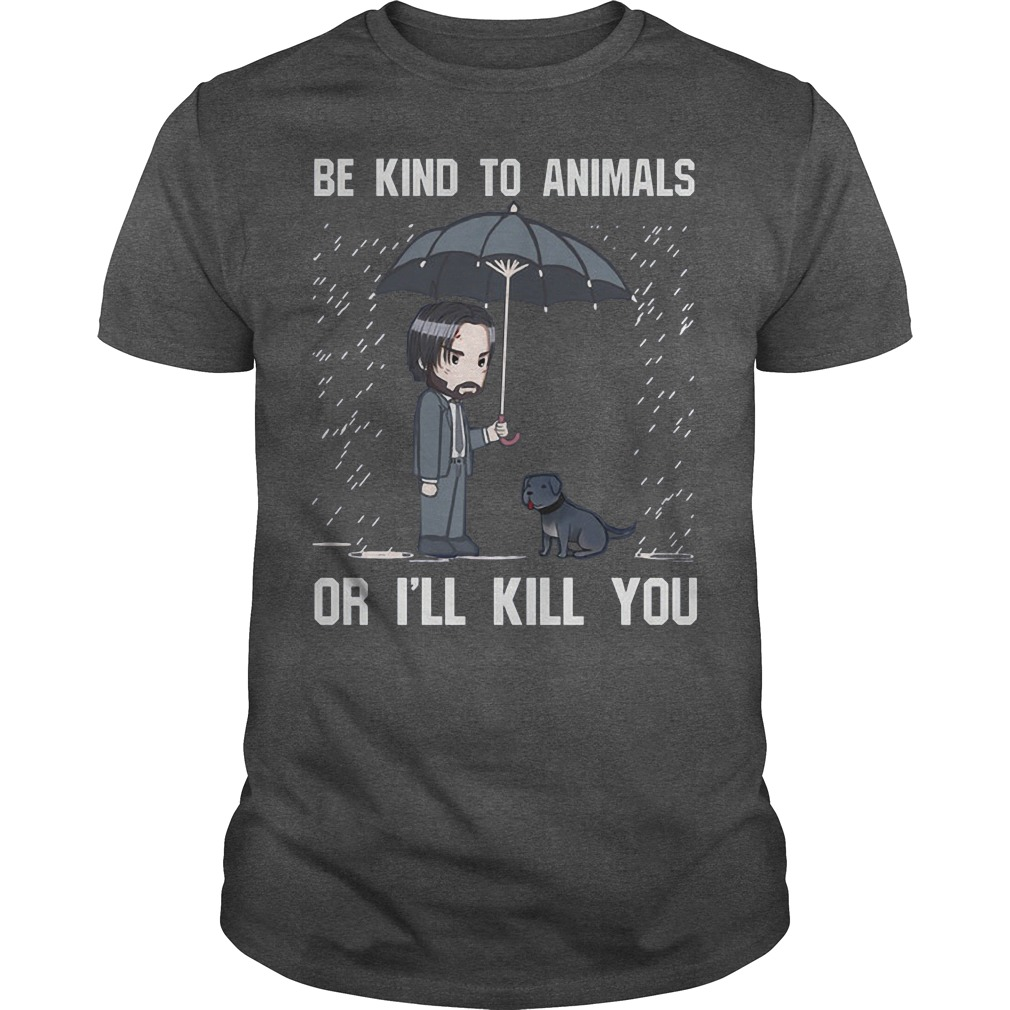 John Wick Be kind to animals or I'll kill you Darkgrey shirt