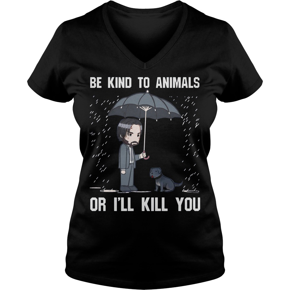John Wick Be kind to animals or I'll kill you Ladies V-neck shirt