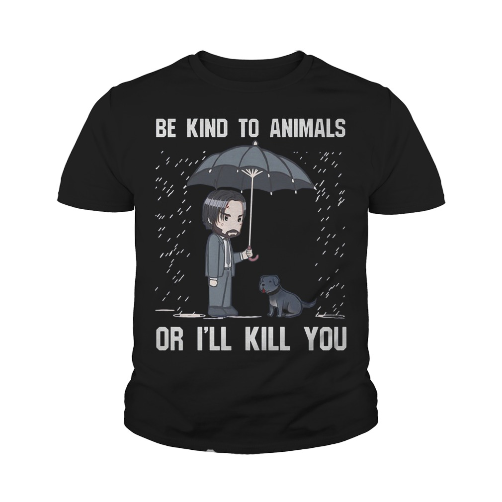 John Wick Be kind to animals or I'll kill you Youth tee