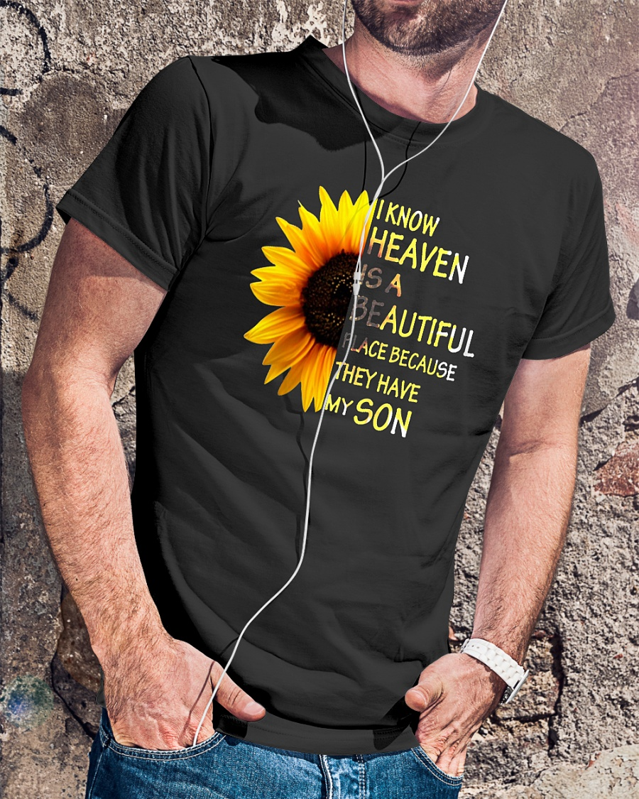 I know heaven is a beautiful place because they have my son sunflower shirt