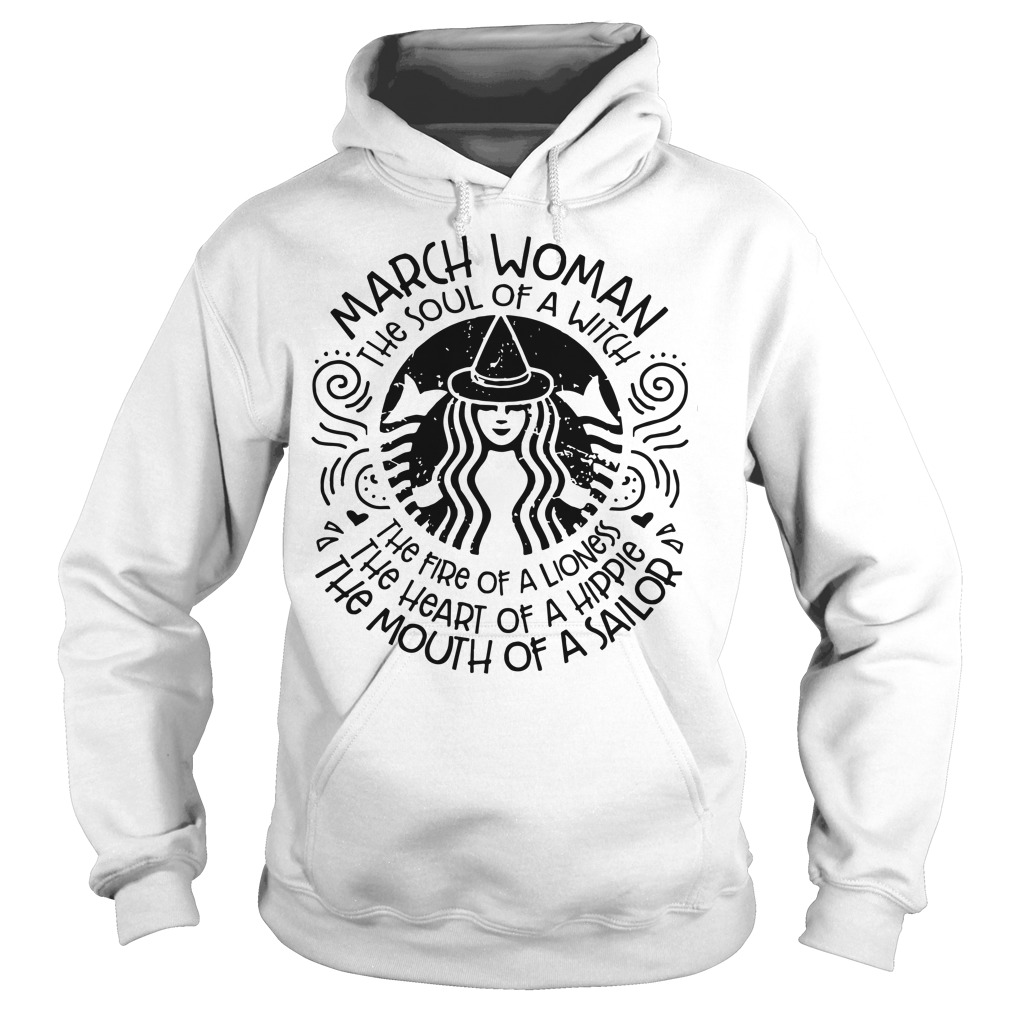 March woman the soul of a witch the fire of a lioness Hoodie