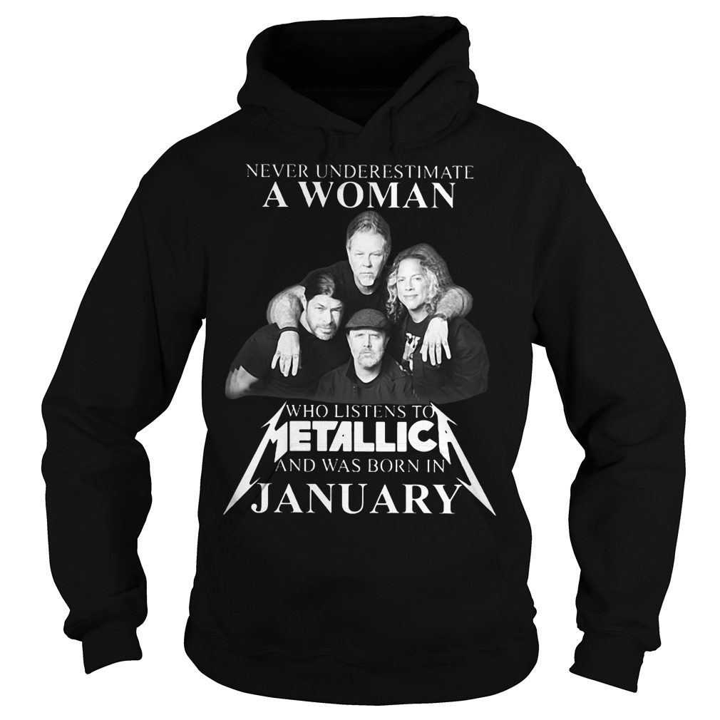 Never underestimate a woman who listens to Metallica and was born in january hoodie