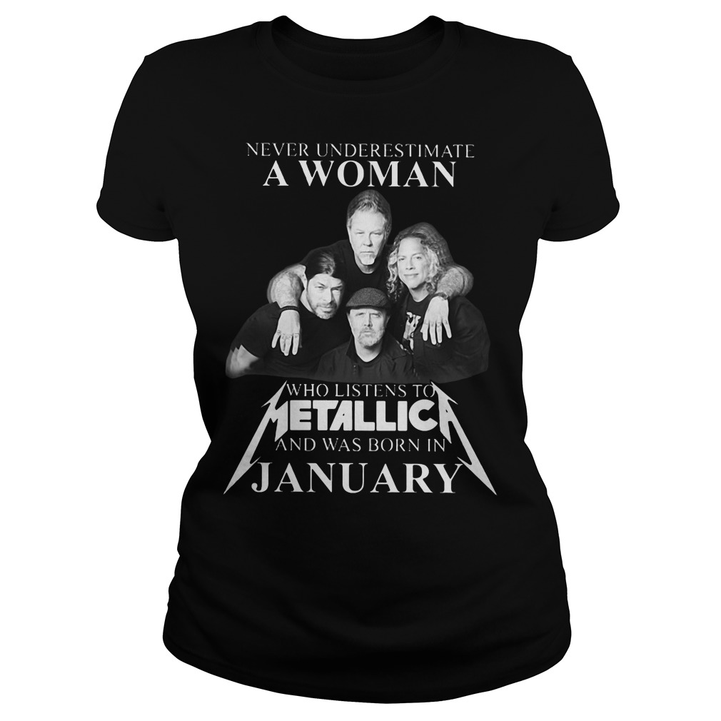 Never underestimate a woman who listens to Metallica and was born in january ladies tee