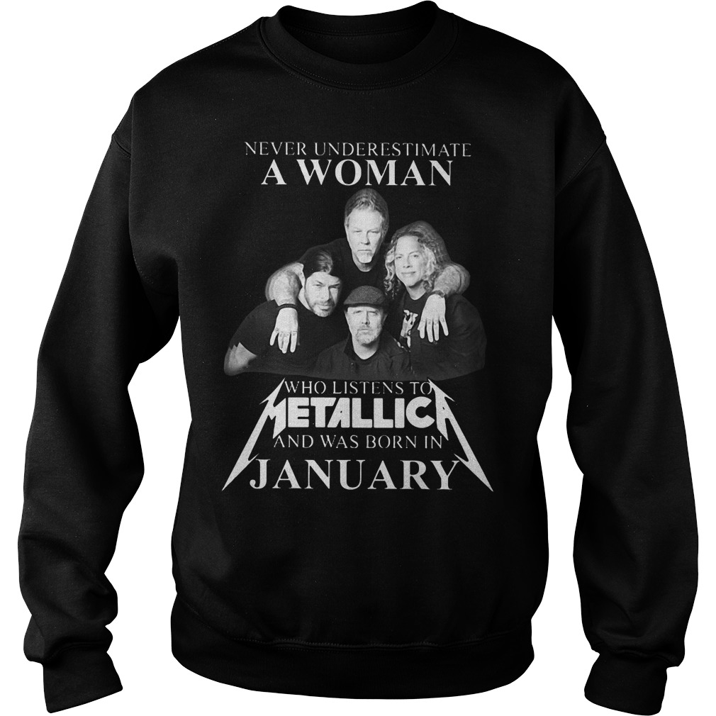 Never underestimate a woman who listens to Metallica and was born in january sweater