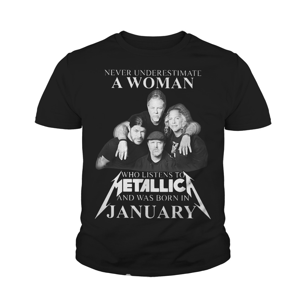 Never underestimate a woman who listens to Metallica and was born in january youth tee