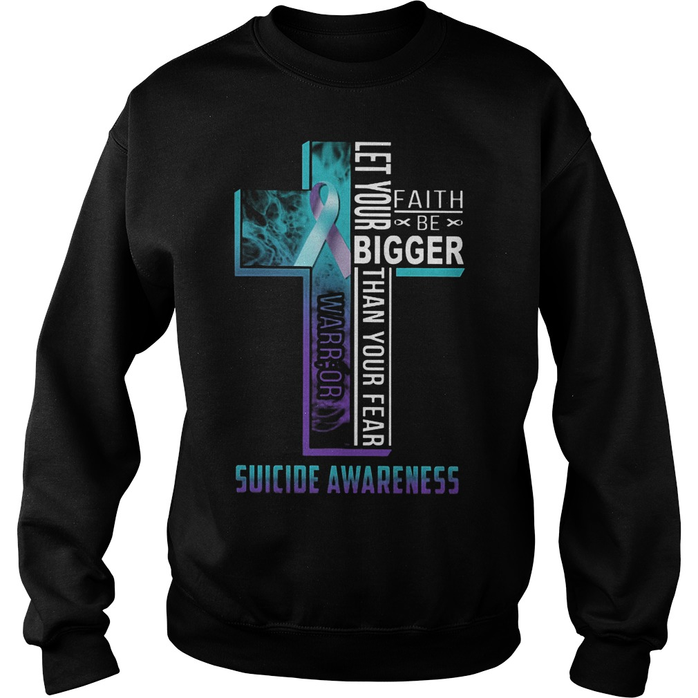 Suicide Awareness: let your faith be bigger than your fear sweater