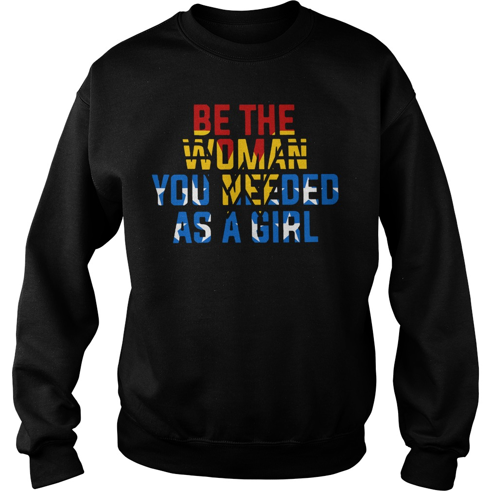 Be the Woman you need as a girl sweater