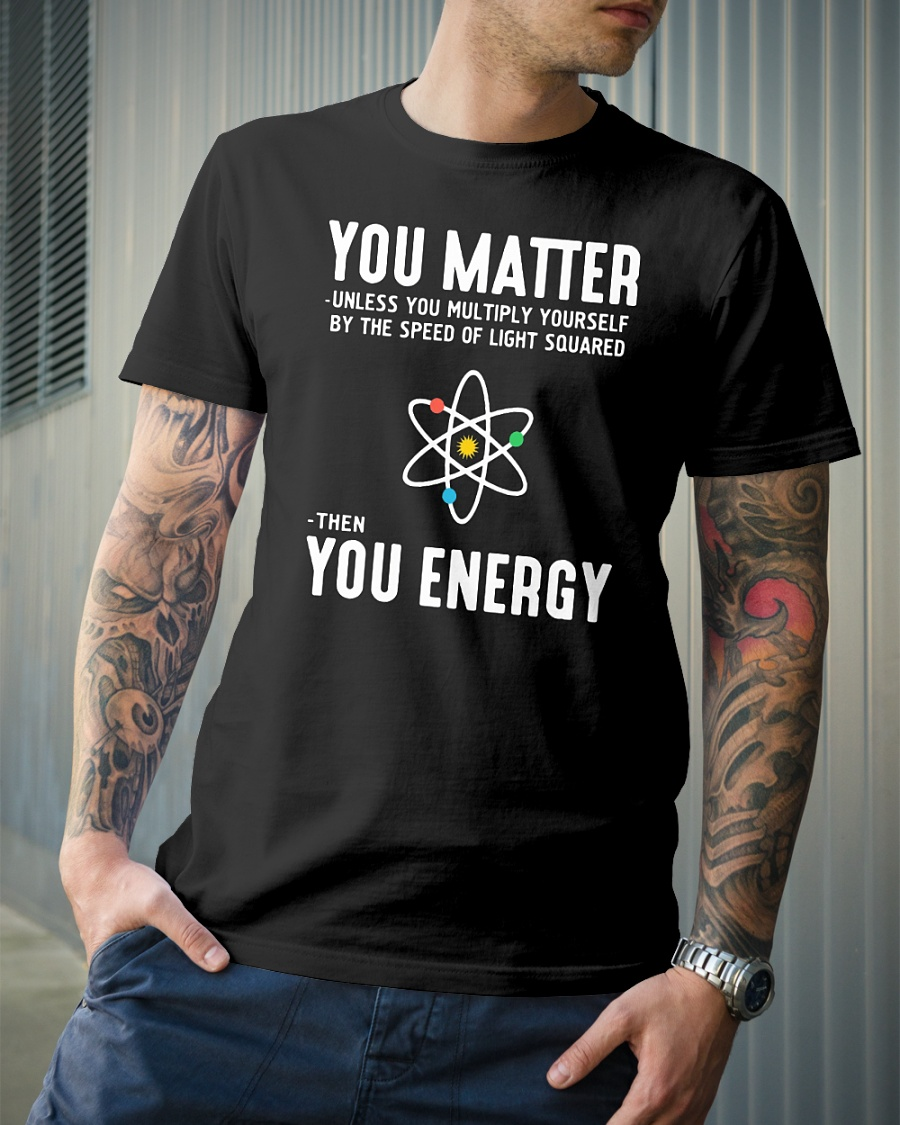 You matter unless you multiply shirt