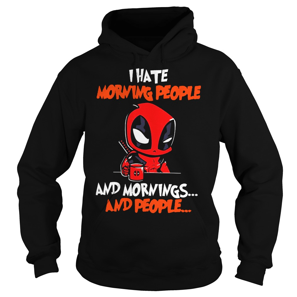 Deadpool I hate morning people and mornings and people Hoodie