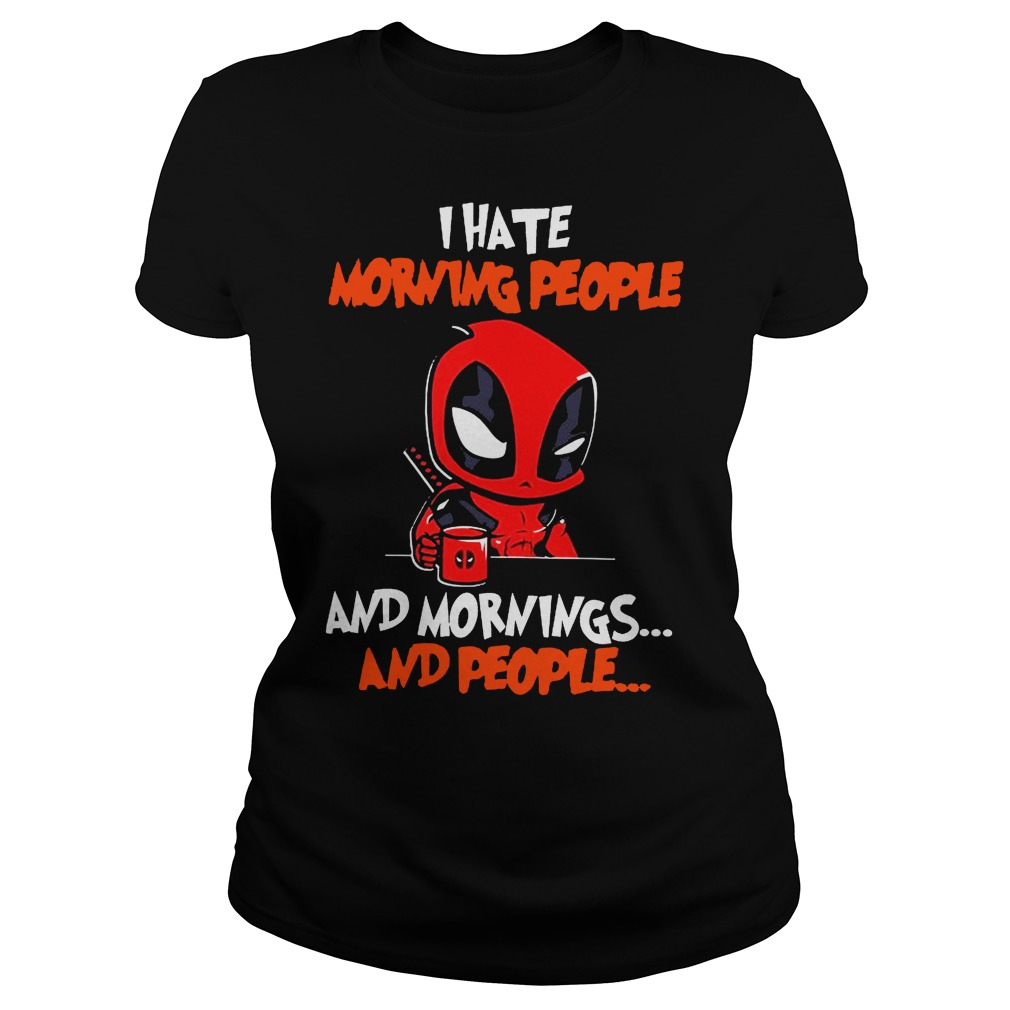 Deadpool I hate morning people and mornings and people Ladies