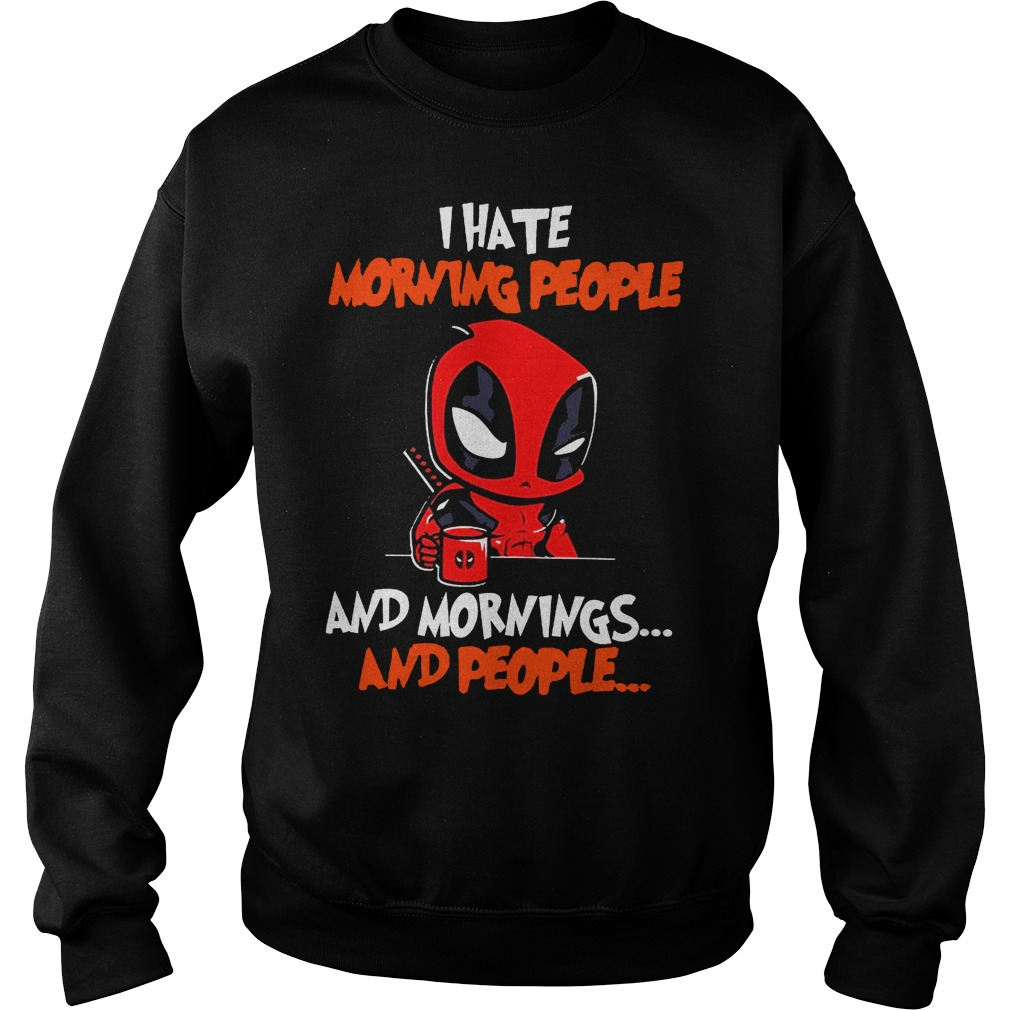 Deadpool I hate morning people and mornings and people Sweater