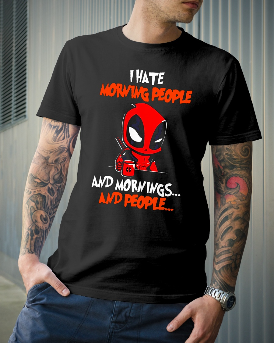 Deadpool I hate morning people and mornings and people shirt