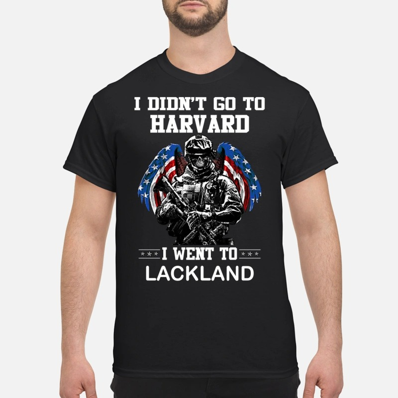 I didn't go to Harvard I went to LackLand T-shirt