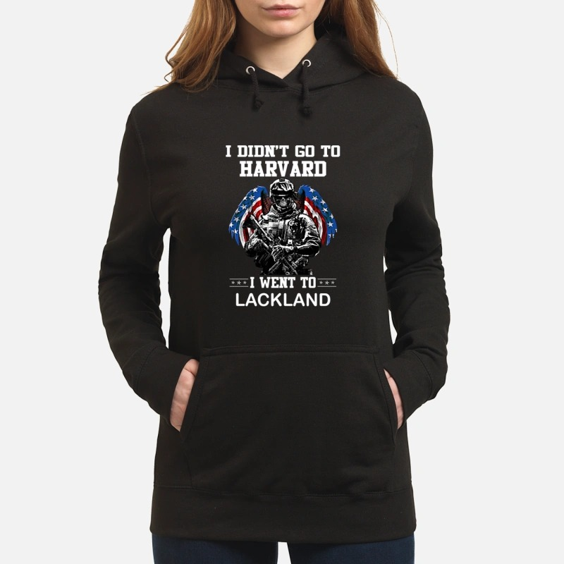 I didn't go to Harvard I went to LackLand Hoodie