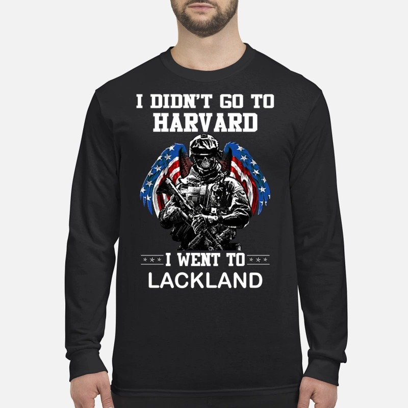 I didn't go to Harvard I went to LackLand Longsleeve