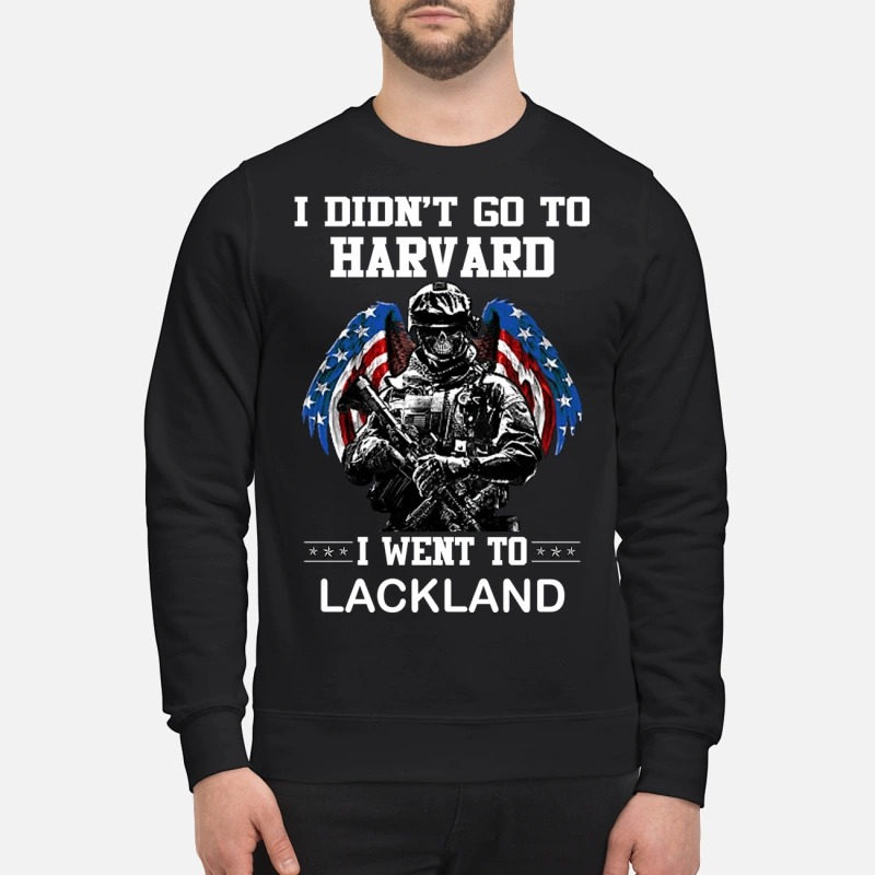 I didn't go to Harvard I went to LackLand Sweater