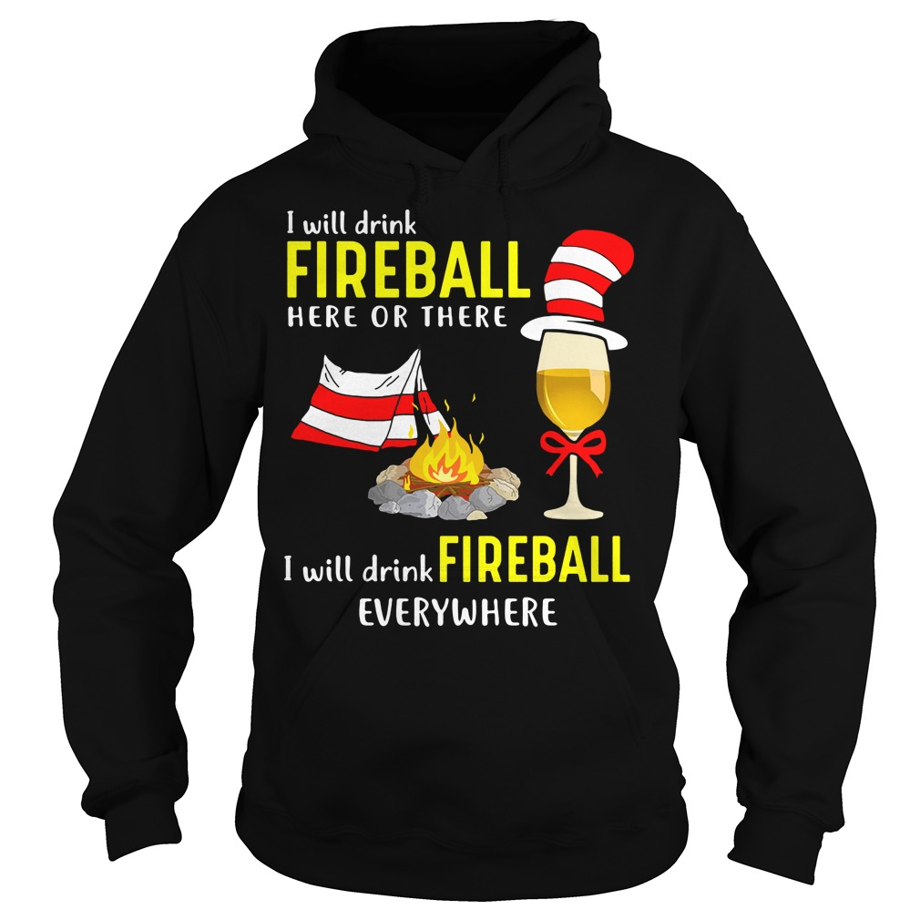 Dr Seuss: I will drink fireball here or there I will drink fireball everywhere Hoodie