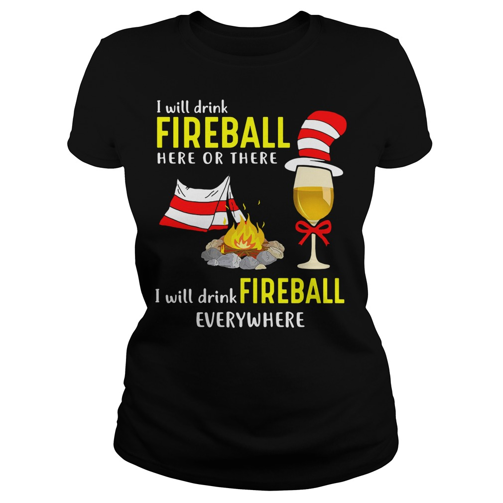 Dr Seuss: I will drink fireball here or there I will drink fireball everywhere Ladies