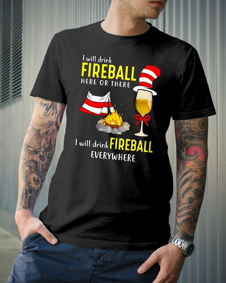 Dr Seuss: I will drink fireball here or there I will drink fireball everywhere shirt