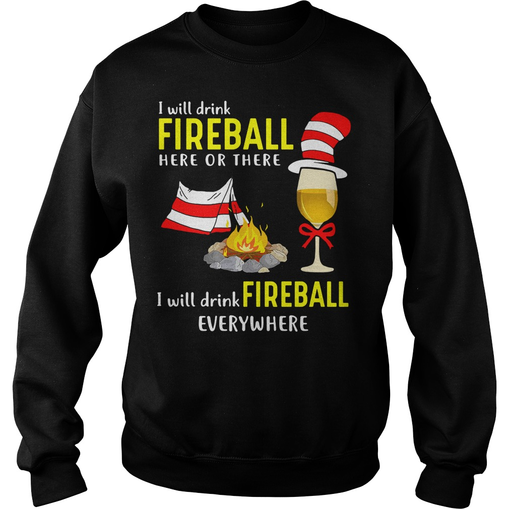 Dr Seuss: I will drink fireball here or there I will drink fireball everywhere Sweater