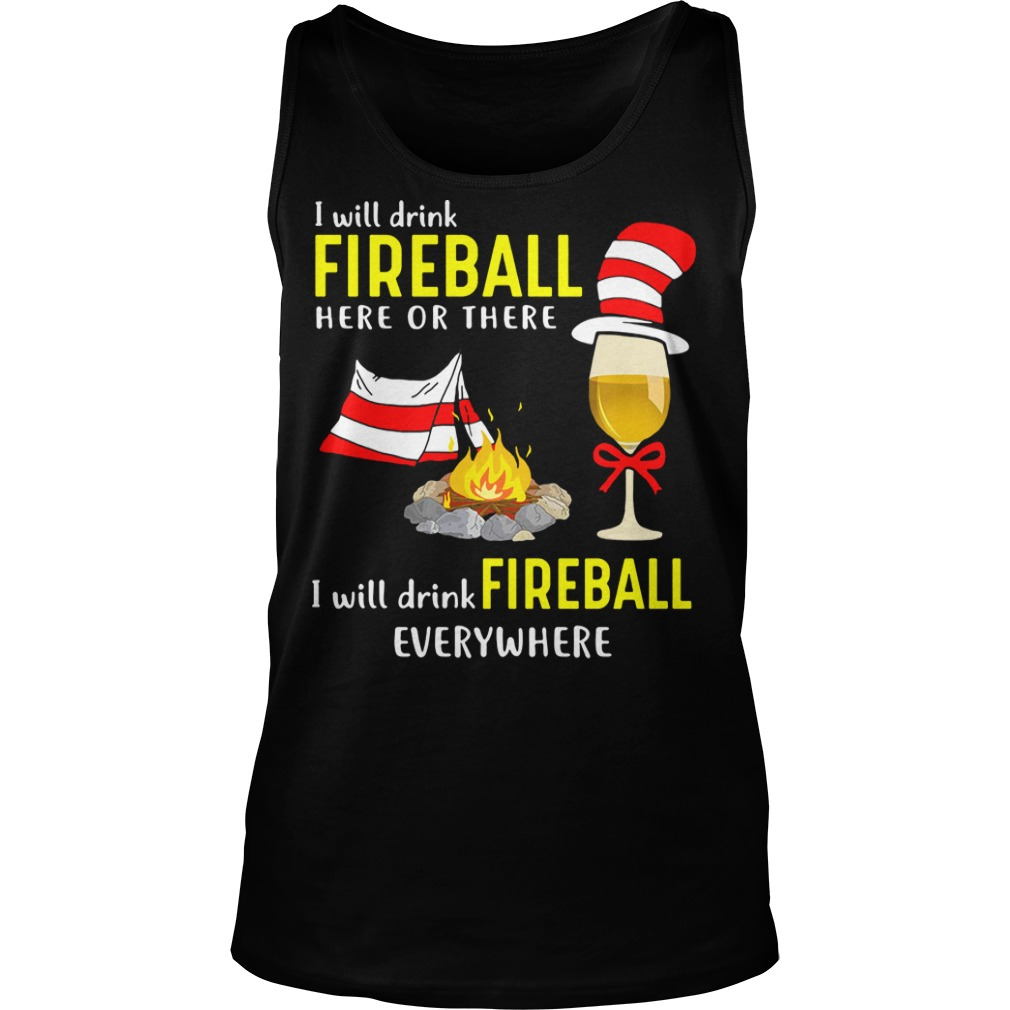 Dr Seuss: I will drink fireball here or there I will drink fireball everywhere Tank top