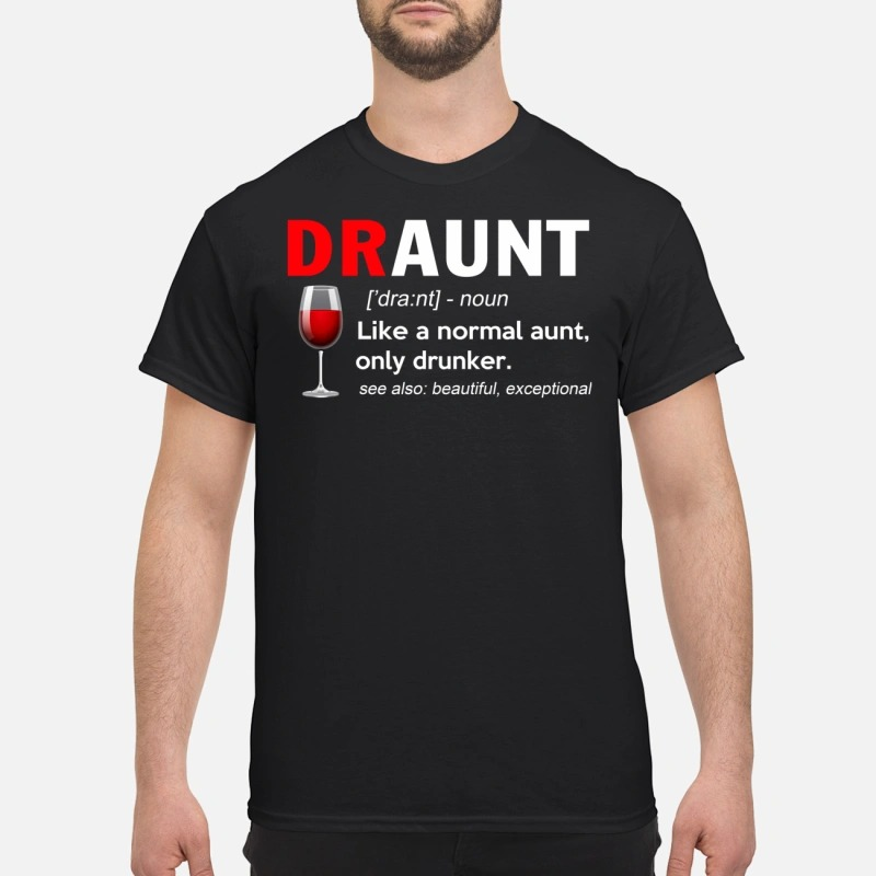 Draunt definition: Like a normal aunt only drunker see also beautiful exceptional T-shirt