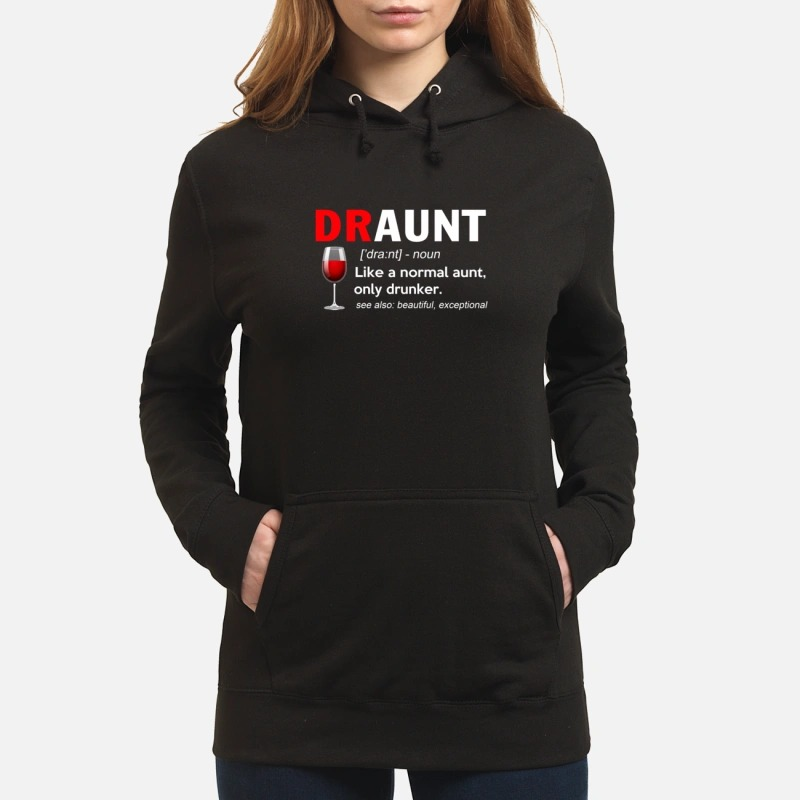 Draunt definition: Like a normal aunt only drunker see also beautiful exceptional HoodieDraunt definition: Like a normal aunt only drunker see also beautiful exceptional Hoodie