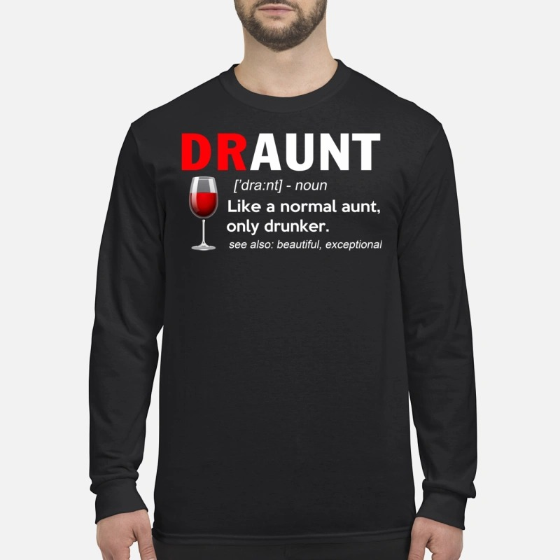 Draunt definition: Like a normal aunt only drunker see also beautiful exceptional Longsleeve