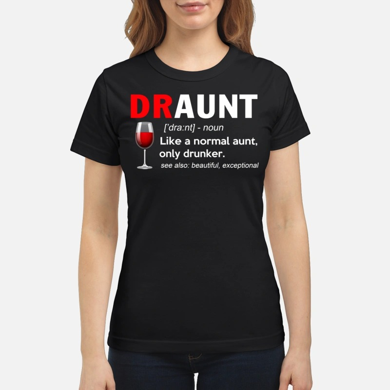 Draunt definition: Like a normal aunt only drunker see also beautiful exceptional shirt