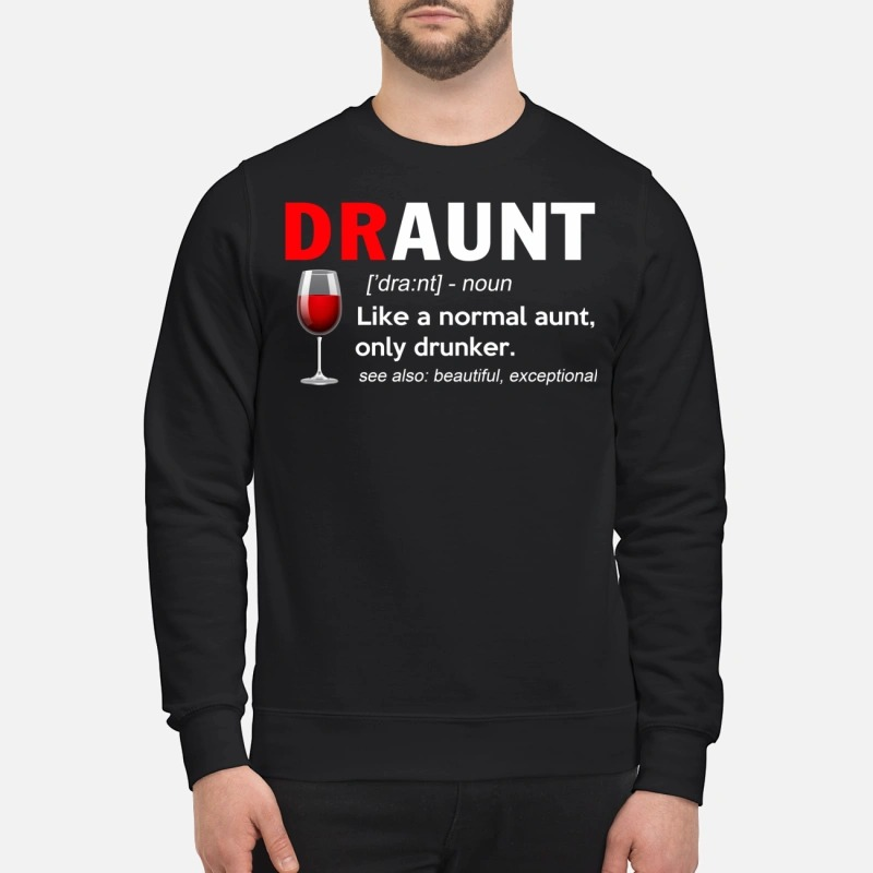 Draunt definition: Like a normal aunt only drunker see also beautiful exceptional Sweater