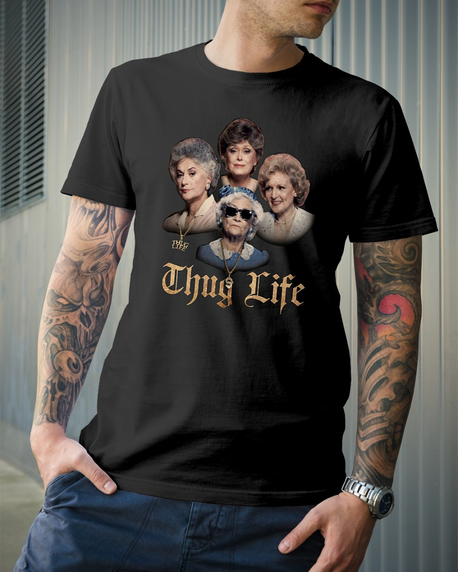 The Golden Girls Thug Life shirt