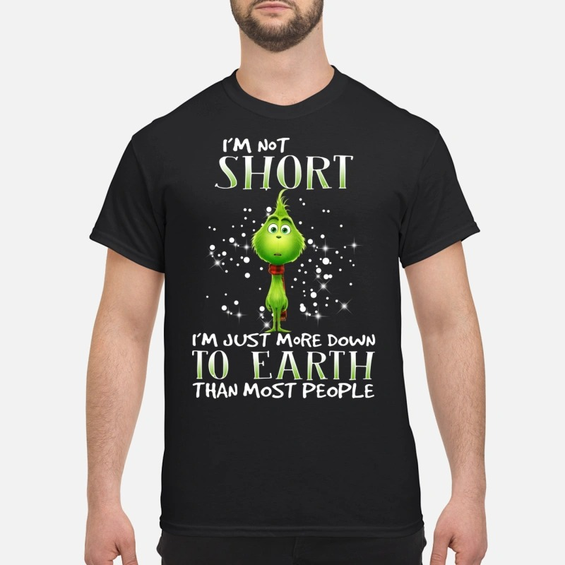 Grinch I'm not short I'm just more down to earth than most people T-shirt