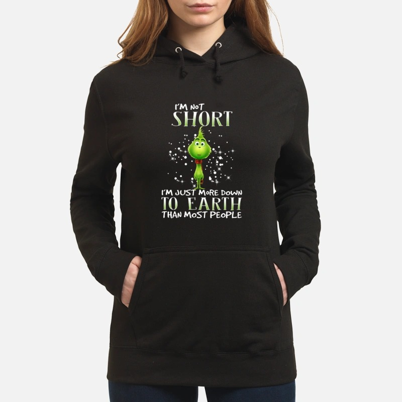 Grinch I'm not short I'm just more down to earth than most people Hoodie